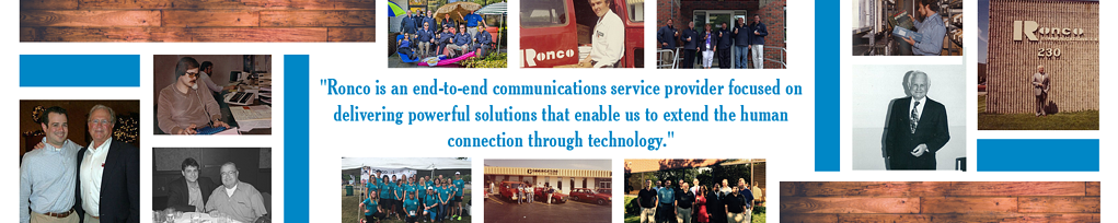 Ronco is an end-to-end communications service provider focused on deliverying powerful solutions that endable us to extend the human connection through technology